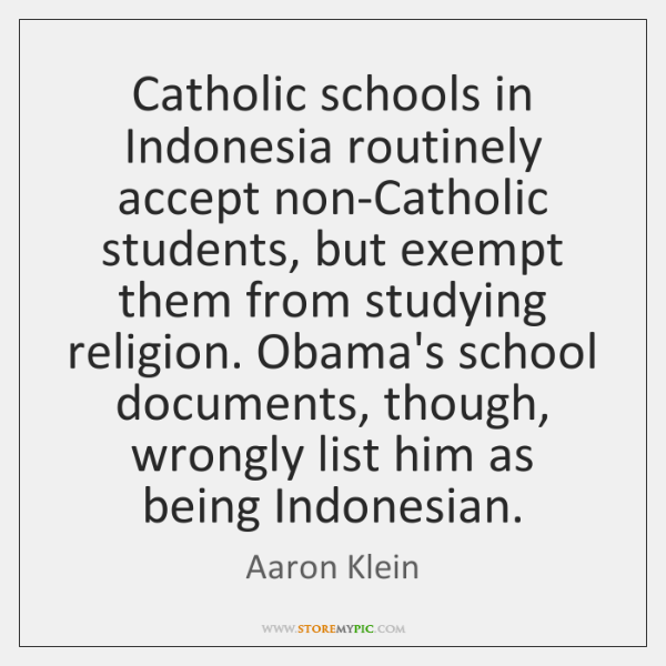 Catholic schools in Indonesia routinely accept non-Catholic students, but exempt them from ...