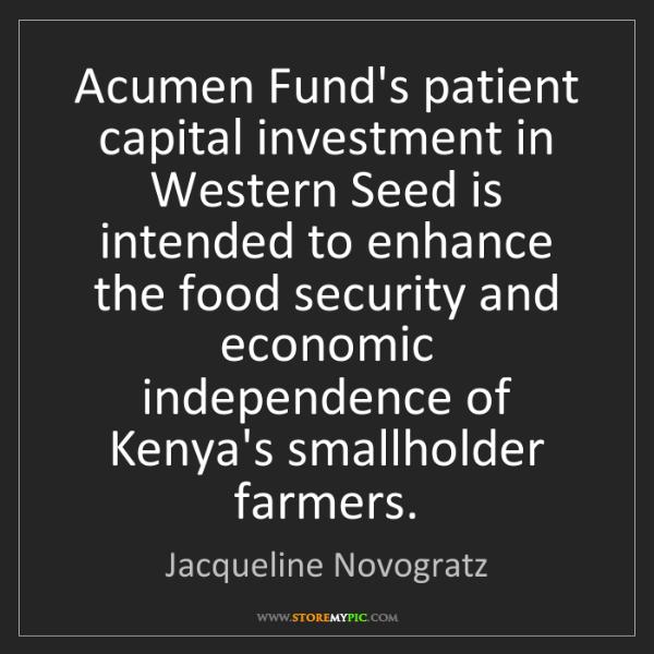 Jacqueline Novogratz: Acumen Fund's patient capital investment in Western Seed...