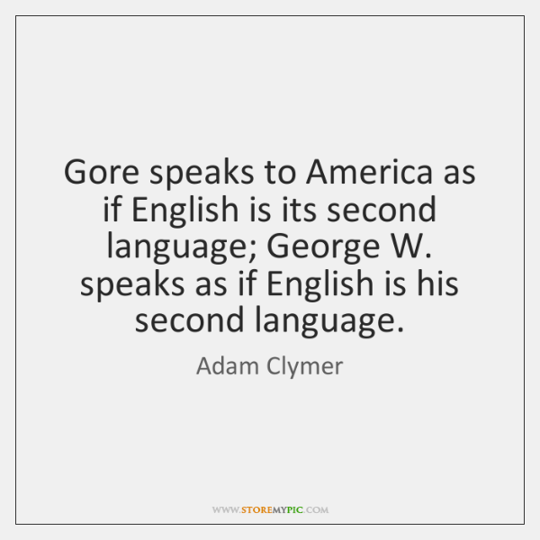 Gore speaks to America as if English is its second language; George ...