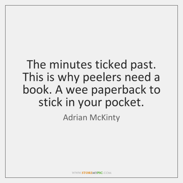 The minutes ticked past. This is why peelers need a book. A ...