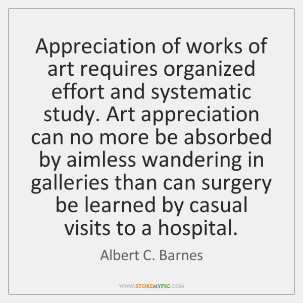 Appreciation of works of art requires organized effort and systematic study. Art ...
