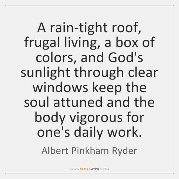 A rain-tight roof, frugal living, a box of colors, and God's sunlight ...