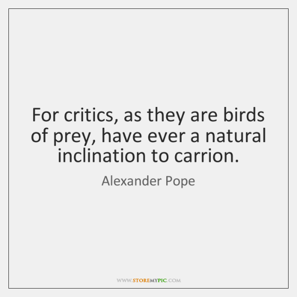 For critics, as they are birds of prey, have ever a natural ...