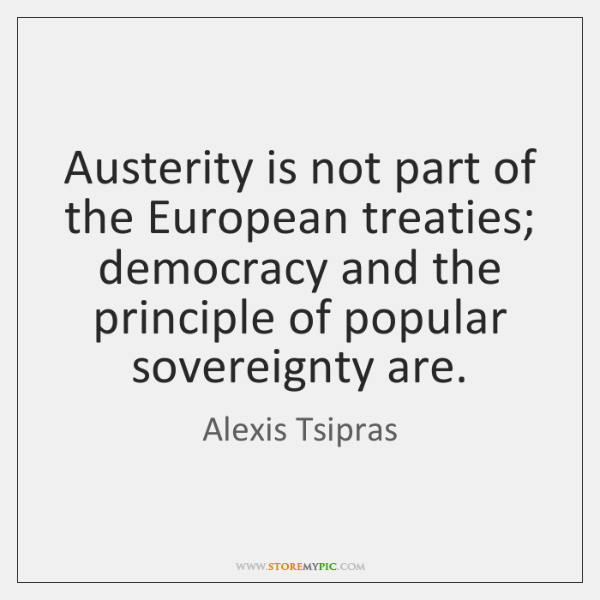 Austerity is not part of the European treaties; democracy and the principle ...