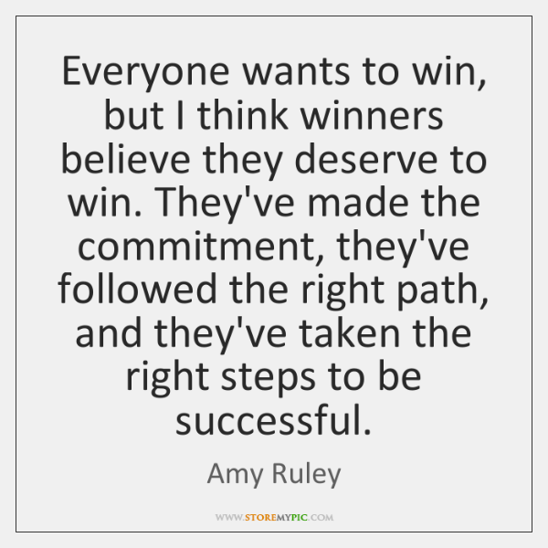 Everyone wants to win, but I think winners believe they deserve to ...