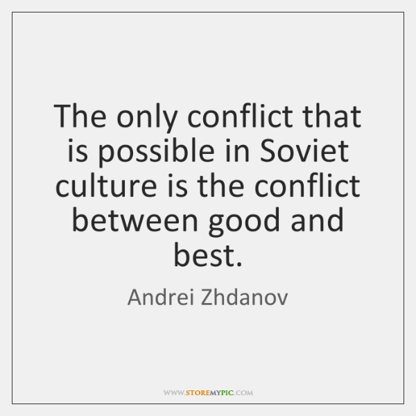 The only conflict that is possible in Soviet culture is the conflict ...