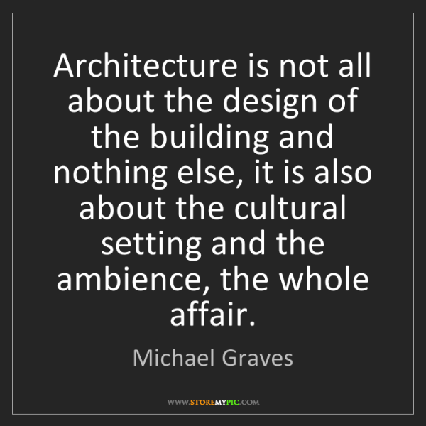 Michael Graves: Architecture is not all about the design of the building...