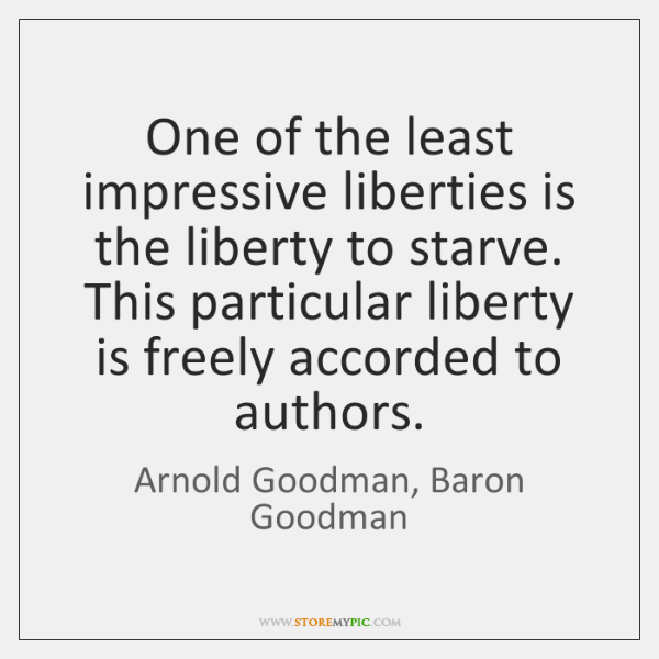 One of the least impressive liberties is the liberty to starve. This ...