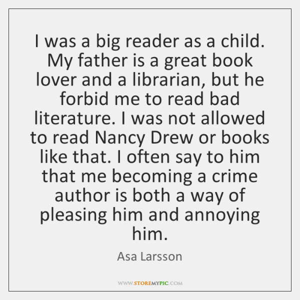 I was a big reader as a child. My father is a ...