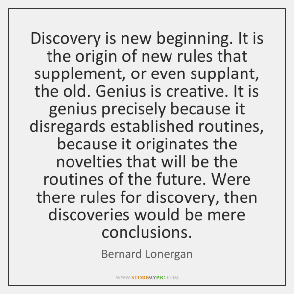 Discovery is new beginning. It is the origin of new rules that ...