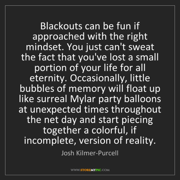 Josh Kilmer-Purcell: Blackouts can be fun if approached with the right mindset....
