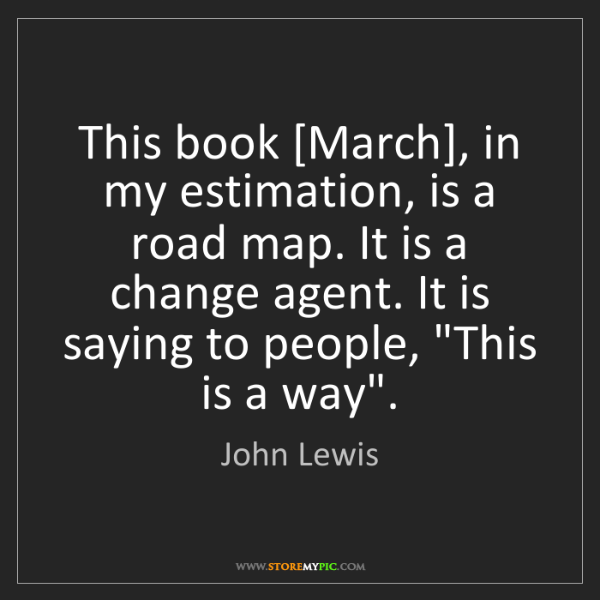 John Lewis: This book [March], in my estimation, is a road map. It...