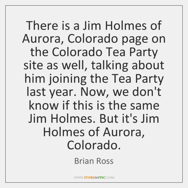 There is a Jim Holmes of Aurora, Colorado page on the Colorado ...