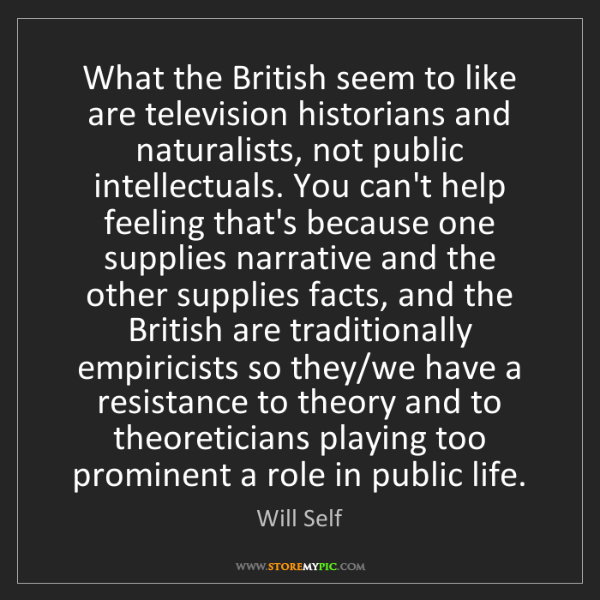 Will Self: What the British seem to like are television historians...