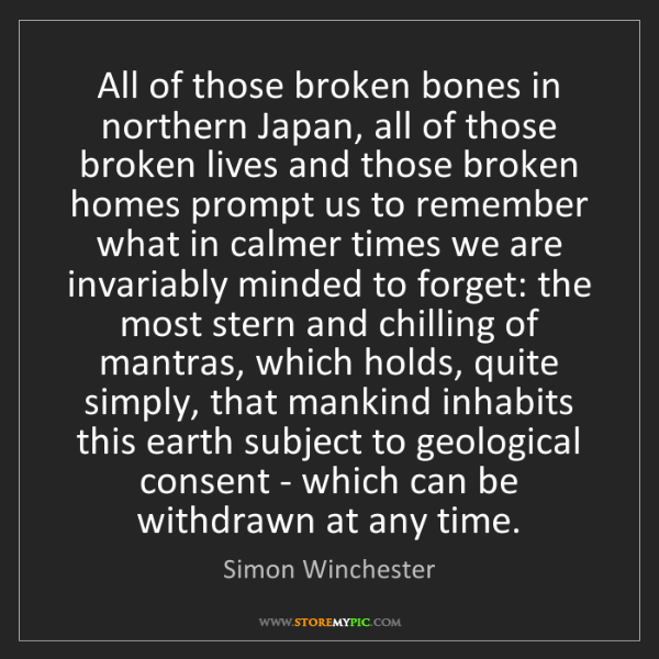 Simon Winchester: All of those broken bones in northern Japan, all of those...