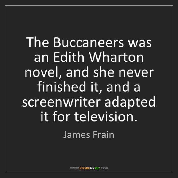 James Frain: The Buccaneers was an Edith Wharton novel, and she never...