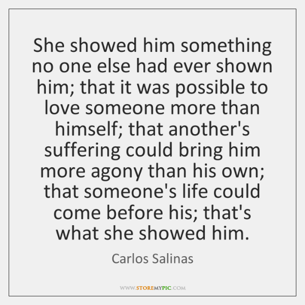 She showed him something no one else had ever shown him; that ...