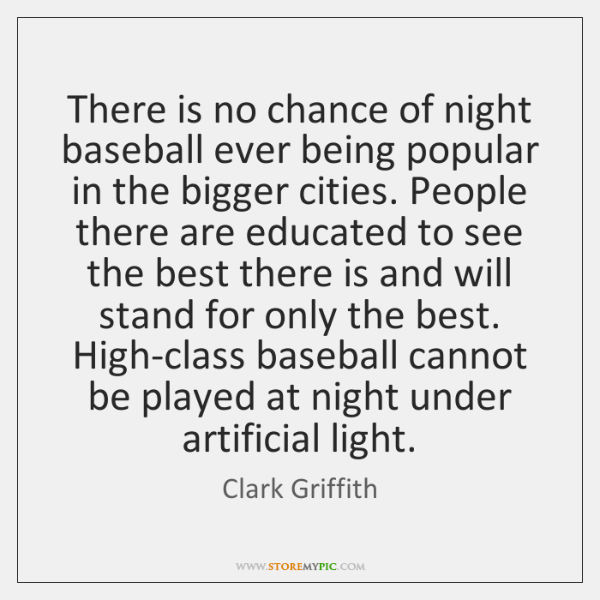 There is no chance of night baseball ever being popular in the ...