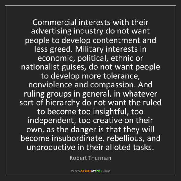 Robert Thurman: Commercial interests with their advertising industry...