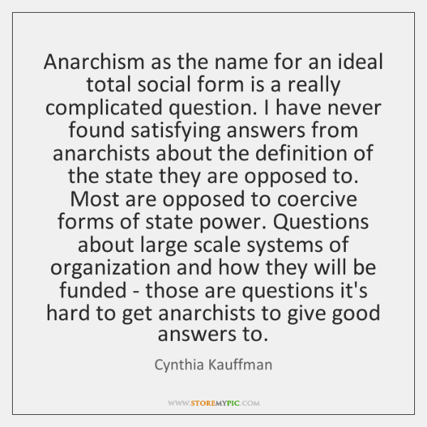 Anarchism as the name for an ideal total social form is a ...