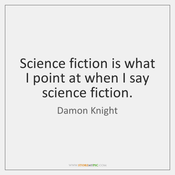 Science fiction is what I point at when I say science fiction.