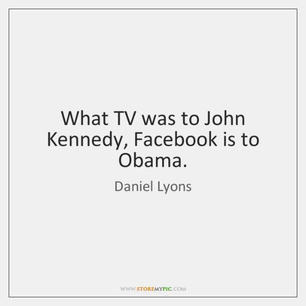 What TV was to John Kennedy, Facebook is to Obama.