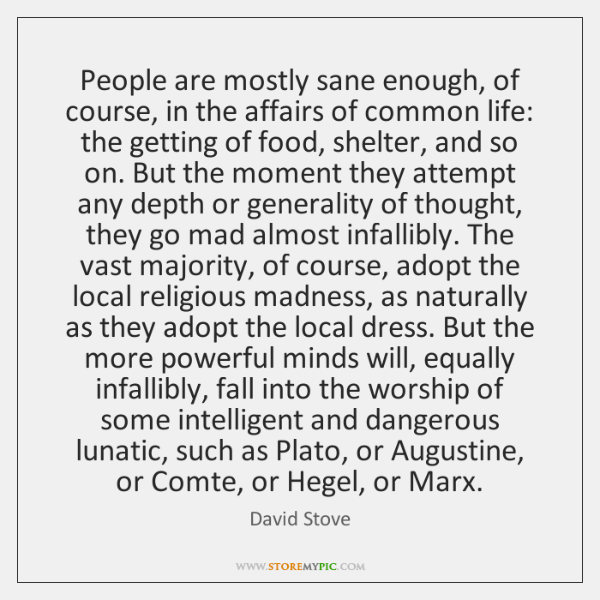 People are mostly sane enough, of course, in the affairs of common ...