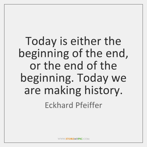 Today is either the beginning of the end, or the end of ...