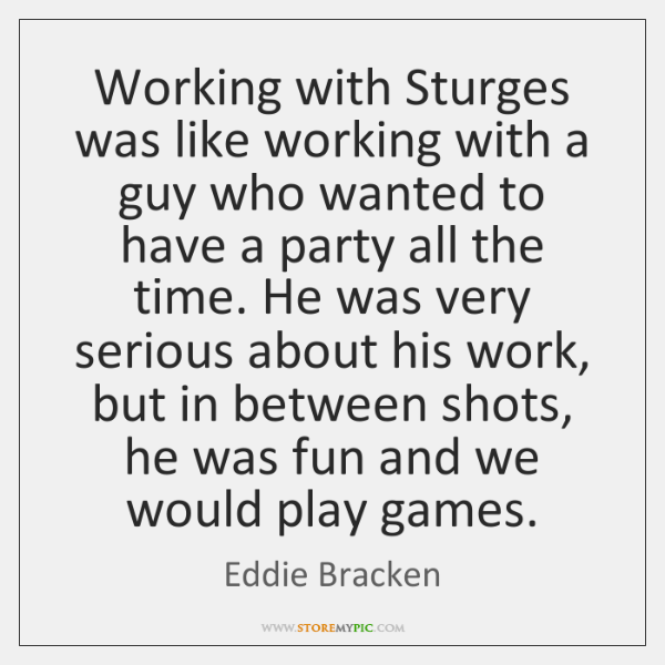 Working with Sturges was like working with a guy who wanted to ...