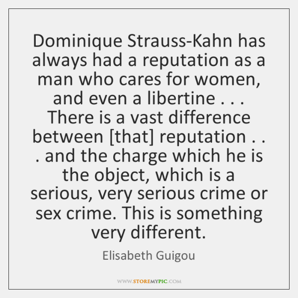 Dominique Strauss-Kahn has always had a reputation as a man who cares ...