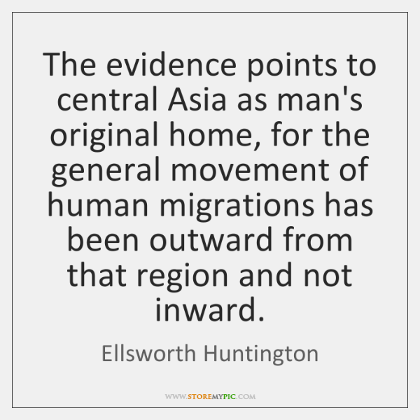 The evidence points to central Asia as man's original home, for the ...