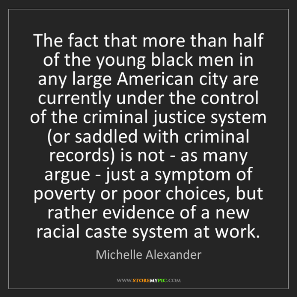 Michelle Alexander: The fact that more than half of the young black men in...