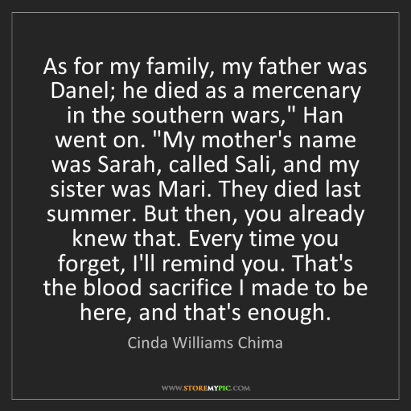 Cinda Williams Chima: As for my family, my father was Danel; he died as a mercenary...