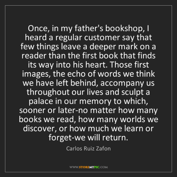 Carlos Ruiz Zafon: Once, in my father's bookshop, I heard a regular customer...