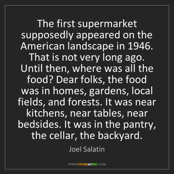 Joel Salatin: The first supermarket supposedly appeared on the American...