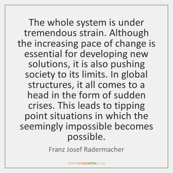 The whole system is under tremendous strain. Although the increasing pace of ...