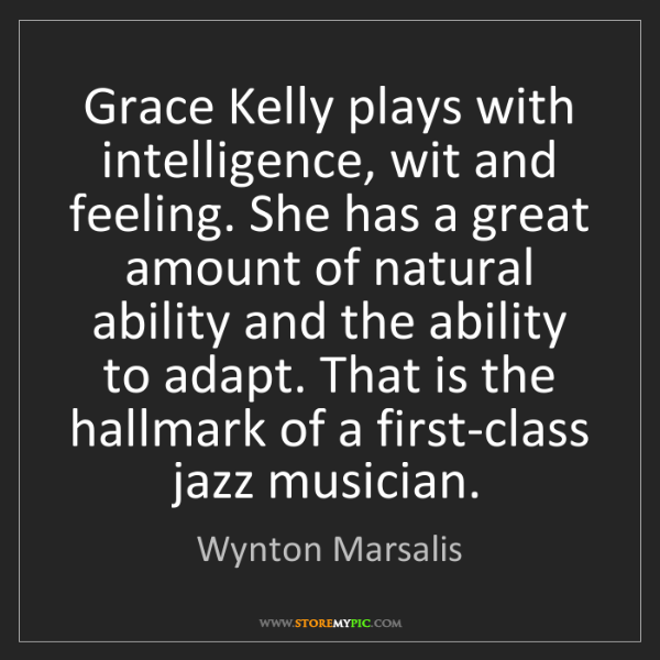 Wynton Marsalis: Grace Kelly plays with intelligence, wit and feeling....