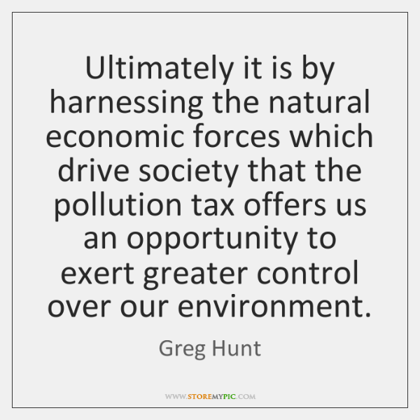 Ultimately it is by harnessing the natural economic forces which drive society ...