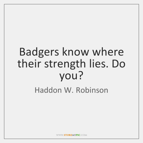 Badgers know where their strength lies. Do you?