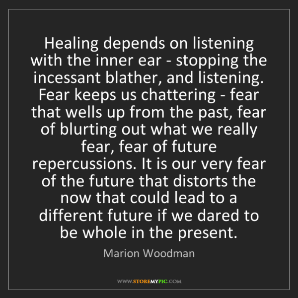 Marion Woodman: Healing depends on listening with the inner ear - stopping...