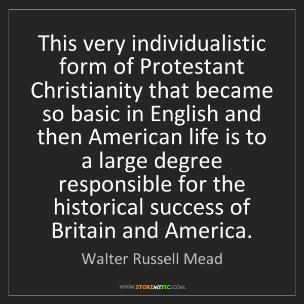 Walter Russell Mead: This very individualistic form of Protestant Christianity...