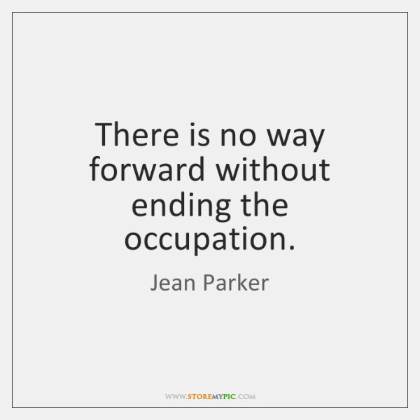 There is no way forward without ending the occupation.