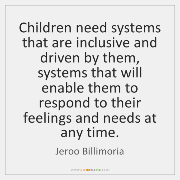 Children need systems that are inclusive and driven by them, systems that ...