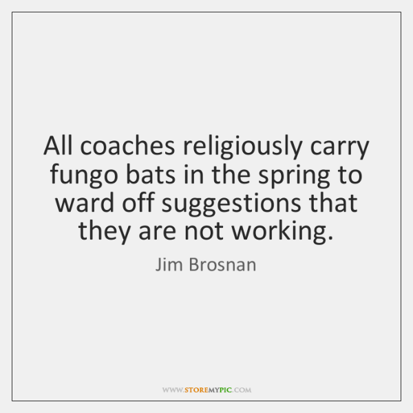 All coaches religiously carry fungo bats in the spring to ward off ...