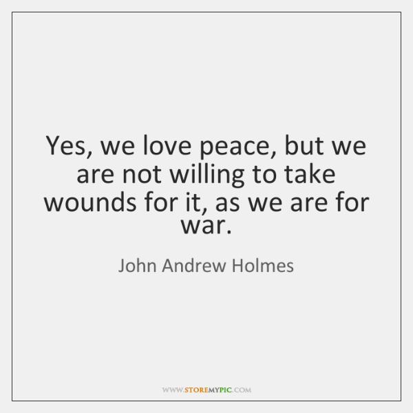 Yes, we love peace, but we are not willing to take wounds ...