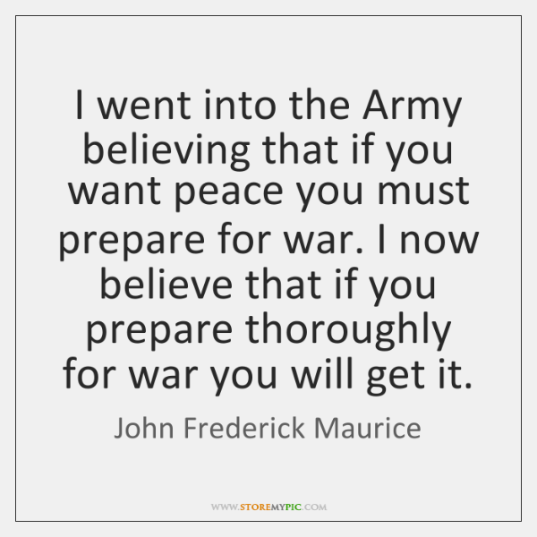 I went into the Army believing that if you want peace you ...