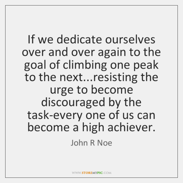 If we dedicate ourselves over and over again to the goal of ...