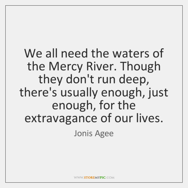 We all need the waters of the Mercy River. Though they don't ...