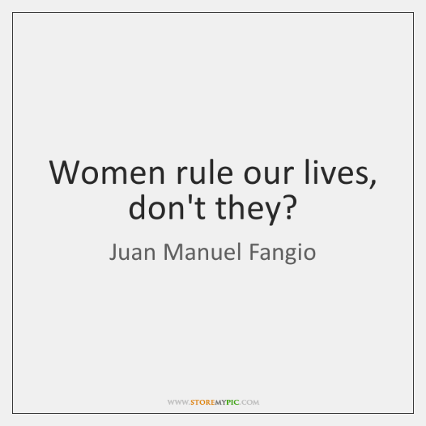 Women rule our lives, don't they?