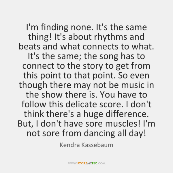 I'm finding none. It's the same thing! It's about rhythms and beats ...